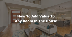 How To Add Value To Any Room In The House
