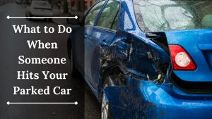 What to Do When Someone Hits Your Parked Car