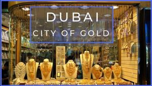 Why Dubai is termed as city of gold?